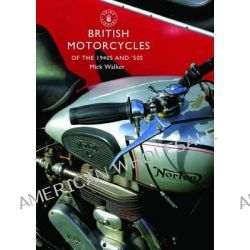 British Motorcycles of the 1940s and 50s, SHIRE by Mick Walker, 9780747808053.