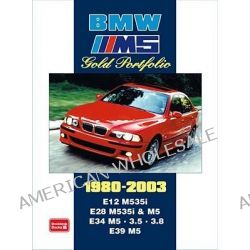 BMW M5 Gold Portfolio 1980-2003, E12 M535i.E28 M535i and M5. E34 M5.3.5 3. E39 M5 by R. M. Clarke, 9781855207561.