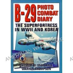 B-29 Photo Combat Diary : The Superfortress in WWII and Korea by Marshall, 9780933424609.