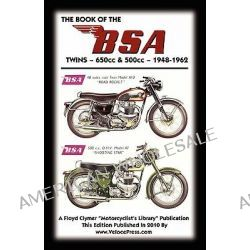 BOOK OF THE BSA TWINS - ALL 500cc & 650cc MODELS 1948-1962 by Floyd Clymer, 9781588500977.