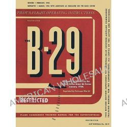 B-29 Bomber Pilot's Flight Operating Manual by com Periscope Film, 9781411687790.