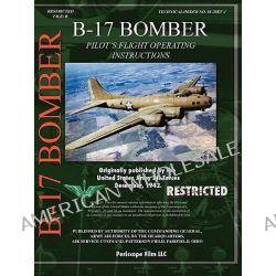 B-17 Bomber Pilot's Flight Operating Manual by Periscope Film.com, 9781411687257.