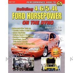 Building 4.6/5.4L Ford Horsepower On The Dyno by Richard Holdener, 9781613250082.