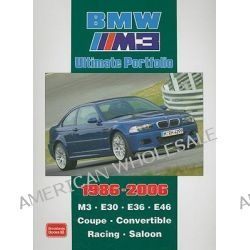 BMW M3 Ultimate Portfolio 1986-2006, M3. E30. E36. E46. Coupe. Convertible. Racing. Saloon by R. M. Clarke, 9781855207509.