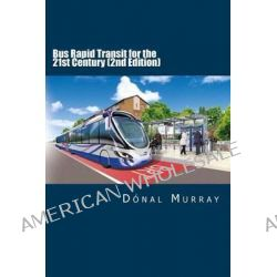 Bus Rapid Transit for the 21st Century (2nd Edition) by Donal Murray, 9781496020178.