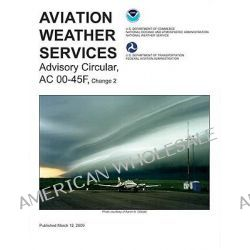 Aviation Weather Services, Advisory Circular AC00-45F, Change 2 by Aviation Supplies & Academics, 9781560277590.