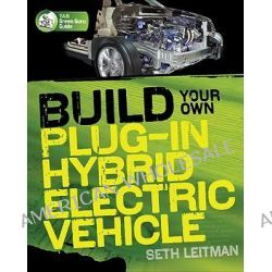 Build Your Own Plug-In Hybrid Electric Vehicle, The Build Your Own Series by Seth Leitman, 9780071614733.
