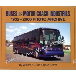 Buses of Motor Coach Industries 1932-2000, 1932-2000 Photo Archive by William A. Luke, 9781583880395.