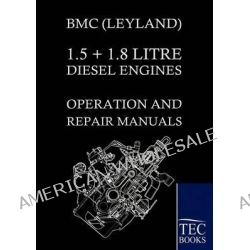 Bmc (Leyland) 1.5 ] 1.8 Litre Diesel Engines Operation and Repair Manuals by Bmc, 9783861954583.