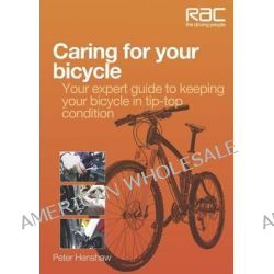 Caring for Your Bicycle, Your Expert Guide to Keeping Your Bicycle in Tip-top Condition by Peter Henshaw, 9781845844776.