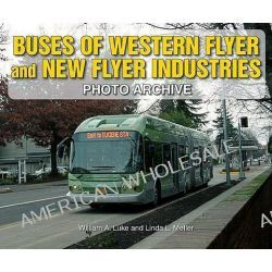 Buses of Western Flyer and New Flyer Industries Photo Archive, Photo Archive by William A Luke, 9781583882290.