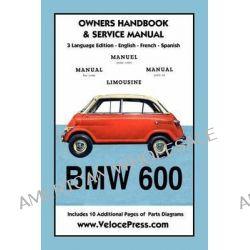 BMW 600 Limousine 1957- 59 Owners Manual & Service by Bayerische Motoren Werke AG Munchen, 9781588501653.