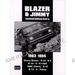 Blazer and Jimmy Limited Edition Extra 1983-1994, Chevy Blazer. S-10. K-5. K-10. V. K-1500 GMC Jimmy. S-15. K-15. V. Yukon by R. M. Clarke, 9781855207547.