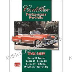 Cadillac Performance Portfolio 1948-1958, Series 60 Special, Series 61, Series 62, Series 70, Eldorado, Brougham, Convertible by R. M. Clarke, 9781855206632.