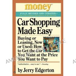 Car Shopping Made Easy, Buying or Leasing, New or Used : How to Get the Car You Want at the Price You Want to Pay by Jerry Edgerton, 9780446677646.