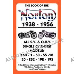 Book of the Norton 1938-1956 All S.V. & O.H.V. Single Cylinder Models by Floyd Clymer, 9781588502063.