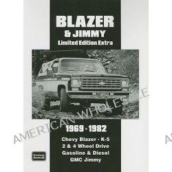 Blazer and Jimmy Limited Edition Extra 1969-1982, Chevy Blazer. K-5 2 & 4 Wheel Drive Gasoline and Diesel GMC Jimmy by R. M. Clarke, 9781855207530.