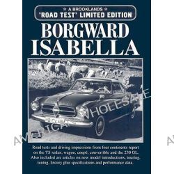 Borgward Isabella Limited Edition, A Collection of Articles Including Road Tests, Driving Impressions, Model Introductions and Technical Data by R. M. Clarke, 9781855204935.