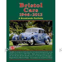 Bristol Cars 1946 -2012 a Brooklands Portfolio, A Portfolio of Contemporary Articles Drawn from International Motoring J