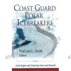 Coast Guard Polar Icebreakers by Nathan L. Scott, 9781606929872.