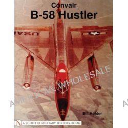 Convair B-58 Hustler by Bill Holder, 9780764314681.