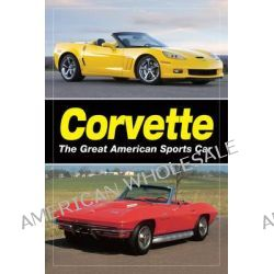 Corvette, The Great American Sports Car by Old Cars Weekly Staff, 9781440215513.