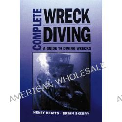Complete Wreck Diving, A Guide to Diving Wrecks by Henry Keatts, 9781881652304.