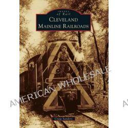 Cleveland Mainline Railroads by Adjunct Instructor Craig Sanders, 9781467111379.