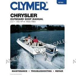Chrysler Outboard Shop Manual 3.5-140 HP 1966-1984, 3.5-140 Hp, 1966-1984 by Randy Stephens, 9780892875511.