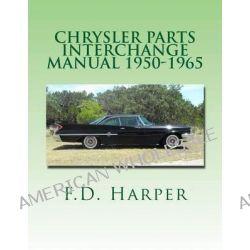 Chrysler Parts Interchange Manual 1950-1965 by F D Harper, 9781469970738.