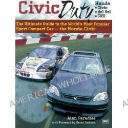 Civic Duty, The Ultimate Guide to the World's Most Popular Sport Compact Car the Honda Civic by Alan Paradise, 9780837602158.