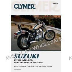 Clymer Suzuki VS1400 Intruder / Boulevard S83 1987-2007, Vs1400 Intruder/Boulevard S83 - 1987-2007 by Ed Scott, 9781599692531.