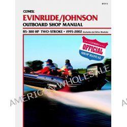 Clymer Evinrude/Johnson, 2-Stroke Outboard Shop Manual : 85-300 02 [CVls) [CV737] by Primedia Business Magazine Media Staff, 9780892878574.