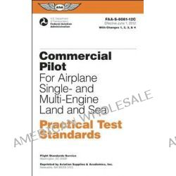 Commercial Pilot Practical Test Standards for Airplane Single- And Multi-Engine Land and Sea 2012, FAA-S-8081-12C by Federal Aviation Administration (FAA), 9781560279426.