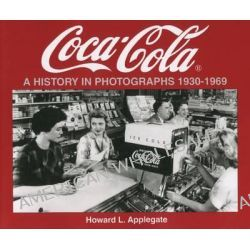 Coca-Cola a History in Photographs 1930-1969 : Photographs from the Archives Department the Coca-Cola Company by Howard Applegate, 9781882256464.