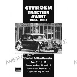 Citroen Traction Avant 1934-1957 Limited Edition Premier, A Collection of Articles and Road Tests Covering: Types 7,11 a