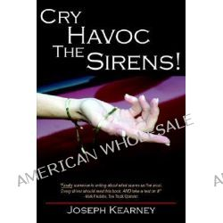 Cry Havoc The Sirens! by Joseph Kearney, 9781420882513.