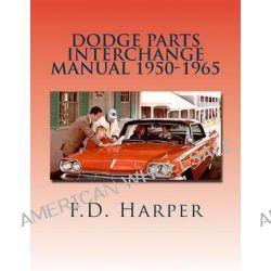 Dodge Parts Interchange Manual 1950-1965 by F D Harper, 9781469970660.