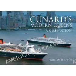 Cunard's Modern Queens, A Celebration by William H. Miller, 9781445633879.