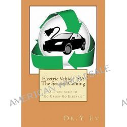 Electric Vehicle Ev, The Second Coming: What You Need to Know to Go Green & Go Electric. by Y Ev, 9781442176225.