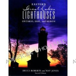 Eastern Great Lakes Lighthouses, Ontario, Erie, and Huron by Bruce Roberts, 9780762709328.
