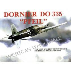 Dornier Do 335, The Last and Best Piston-Engine Fighter of the Luftwaffe by Heinz J. Nowarra, 9780887401893.