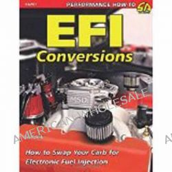 EFI Conversions, How to Swap Your Carb for Electronic Fuel Injection by Tony Candela, 9781613250839.