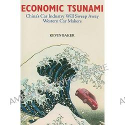 Economic Tsunami, China's Car Industry Will Sweep Away Western Car Makers by Kevin Baker, 9781877058561.