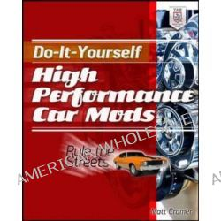 Do-It-Yourself High Performance Car Mods, Rule the Streets by Matt Cramer, 9780071804097.