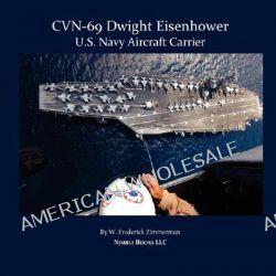 Cvn-69 Dwight D. Eisenhower, U.S. Navy Aircraft Carrier by W Frederick Zimmerman, 9781934840207.