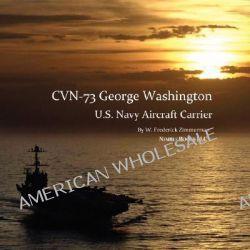 Cvn-73 George Washington, U.S. Navy Aircraft Carrier by W Frederick Zimmerman, 9781934840245.