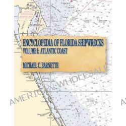 Encyclopedia of Florida Shipwrecks, Volume I, Atlantic Coast by Michael C Barnette, 9780974303611.