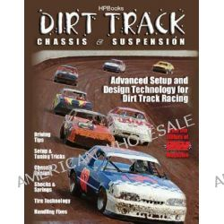 Dirt Track Chassis & Suspension, Advanced Setup and Design Technology for Dirt Track Racing by Circle Track Magazine, 9781557885111.