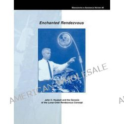 Enchanted Rendezvous, John C. Houbolt and the Genesis of the Lunar-Orbit Rendezvous Concept. Monograph in Aerospace History, No. 4, 1995 by James R. Hansen, 9781780393148.
